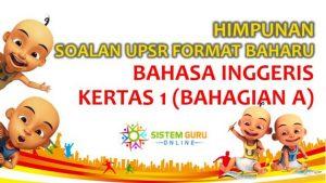 Himpunan Soalan Bahasa Inggeris Bahagian 1 (Sec A) Format Baru UPSR