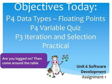 objectives today p4 data types floating points p4 variable quiz p3 iteration and selection