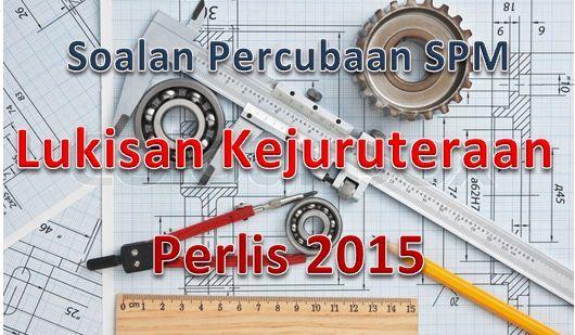 soalan percubaan spm lukisan kejuruteraan perlis 2015 png