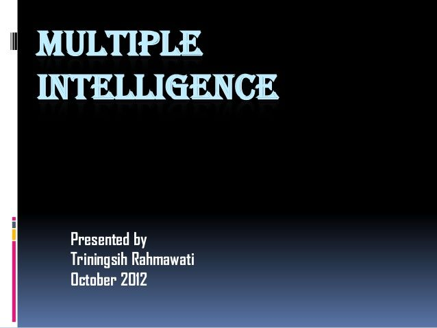 multiple intelligence presented by triningsih rahmawati october 2012