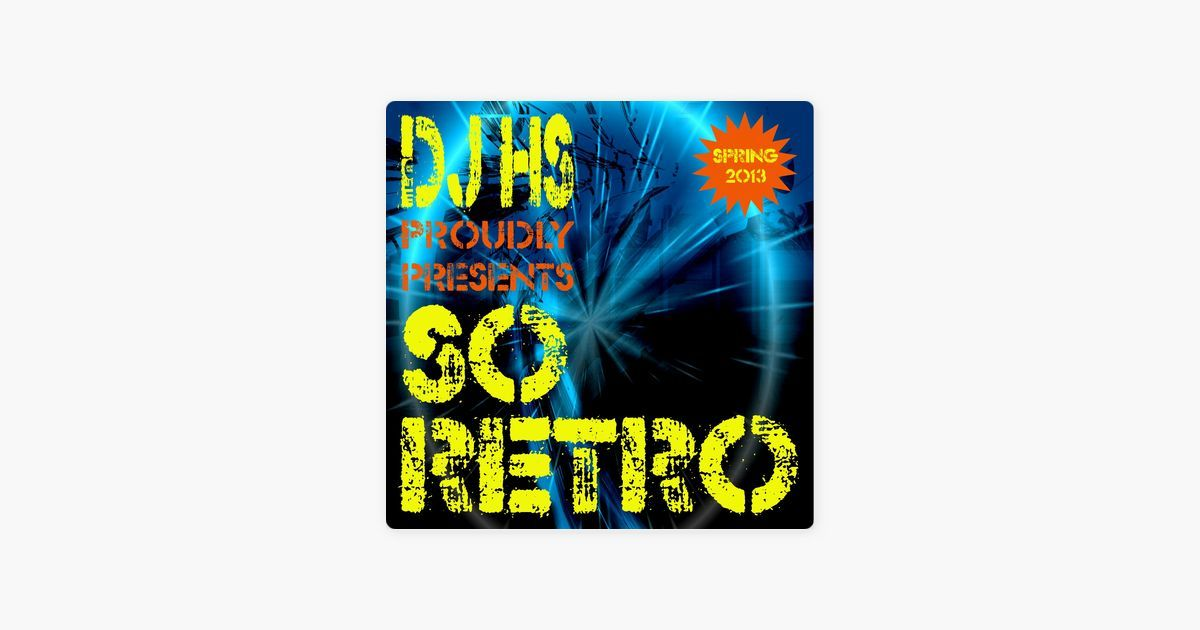 dj hs proudly presents so retro spring 2013 by various artists on itunes
