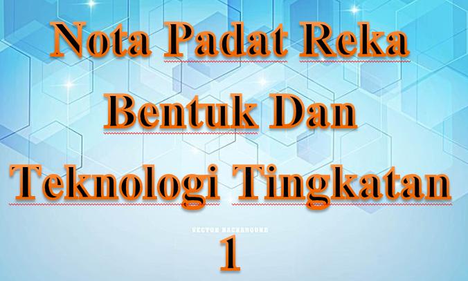 Nota Padat Reka Bentuk Dan Teknologi Tingkatan 1