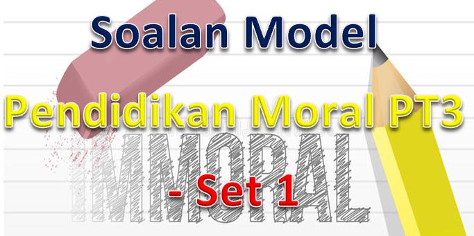 Soalan Model Pendidikan Moral PT3 – Set 1