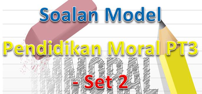 Soalan Model Pendidikan Moral PT3 – Set 2