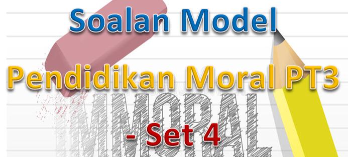 Soalan Model Pendidikan Moral PT3 – Set 4