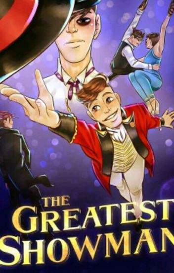 The Greatest Showman Poster Penting the Greatest Showman Sanders Sides Au Alexia An Roxie Wattpad