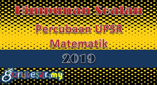 Himpunan Soalan Percubaan UPSR Matematik 2019