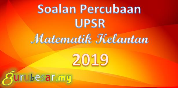Soalan Percubaan UPSR Matematik Kelantan 2019