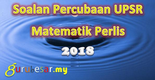 Soalan Percubaan UPSR Matematik Perlis 2018